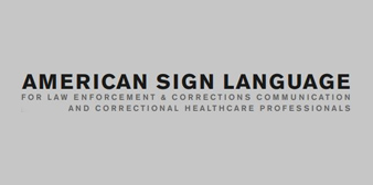 American Sign Language for Law Enforcement & Corrections Communication