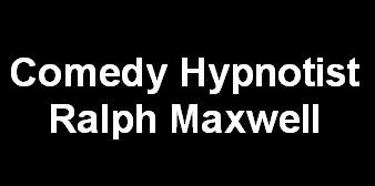 Ralph Maxwell Comedy Hypnotist