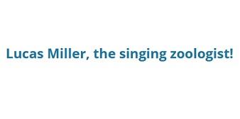 Lucas Miller, Singing Zoologist